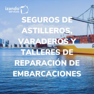 seguro de astilleros, varaderos y talleres de reparaciones de embarcaciones